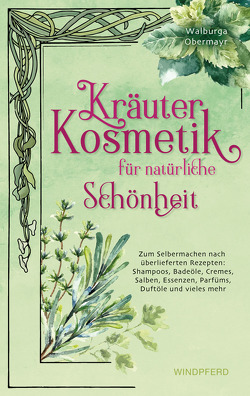 Kräuterkosmetik für natürliche Schönheit von Obermayr,  Walburga