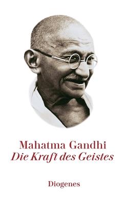 Kraft des Geistes von Gandhi,  Mahatma, Kraus,  Fritz