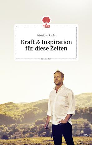 Kraft und Inspiration für diese Zeiten. Life is a story – story.one von Strolz,  Matthias
