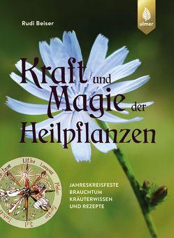 Kraft und Magie der Heilpflanzen von Beiser,  Rudi
