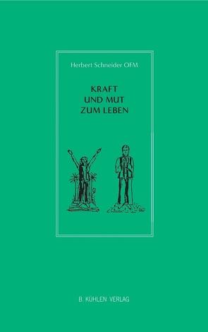 Kraft und Mut zum Leben von Schneider OFM,  P. Dr. Herbert