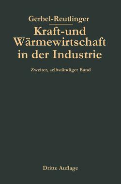 Kraft- und Wärmewirtschaft in der Industrie von Gerbel,  Moriz, Reutlinger,  Ernst, Urbahn,  Karl