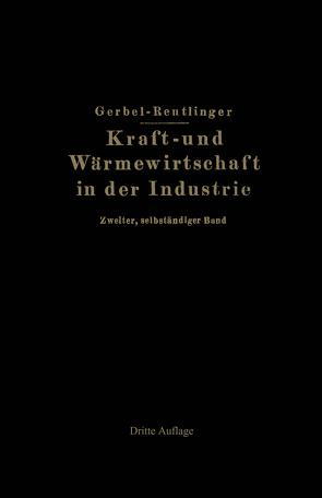 Kraft- und Wärmewirtschaft in der Industrie von Gerbel,  M., Reutlinger,  Ernst