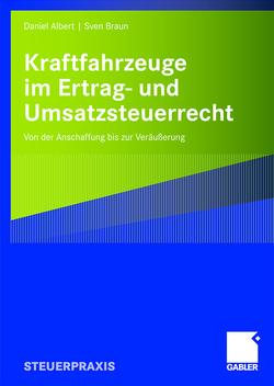 Kraftfahrzeuge im Ertrag- und Umsatzsteuerrecht von Albert,  Daniel, Braun,  Sven