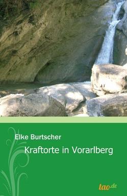 Kraftorte in Vorarlberg von Burtscher,  Elke