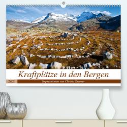 Kraftplätze in den Bergen (Premium, hochwertiger DIN A2 Wandkalender 2021, Kunstdruck in Hochglanz) von Kramer,  Christa