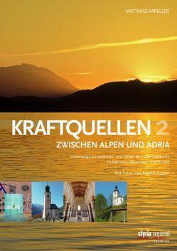 Kraftquellen zwischen Alpen und Adria 2 von Assam,  Martin, Kapeller,  Matthias
