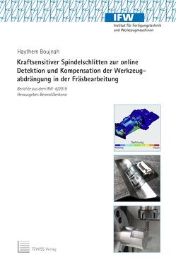 Kraftsensitiver Spindelschlitten zur online Detektion und Kompensation der Werkzeugabdrängung in der Fräsbearbeitung von Boujnah,  Haythem, Denkena,  Berend