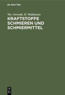 Kraftstoffe Schmieren und Schmiermittel von Ostwald,  Wa., Waldmann,  H.