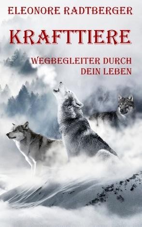 Krafttiere: Wegbegleiter durch dein Leben von Radtberger,  Eleonore