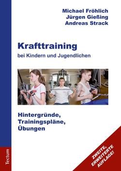 Krafttraining bei Kindern und Jugendlichen von Fröhlich,  Michael, Gießing,  Jürgen, Strack,  Andreas