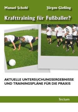 Krafttraining für Fußballer? von Gießing,  Jürgen, Schohl,  Manuel