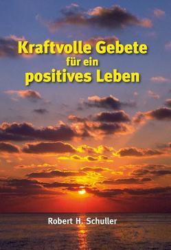 Kraftvolle Gebete für ein positives Leben von Schuller,  Robert H