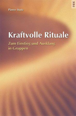 Kraftvolle Rituale von Oberdorfer,  Max, Stutz,  Pierre