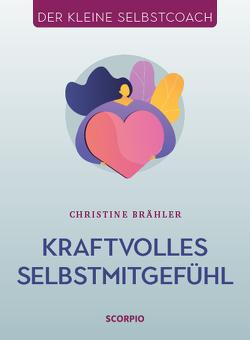 Kraftvolles Selbstmitgefühl von Brähler,  Christine