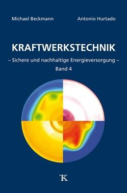 Kraftwerkstechnik, Band 4 von Beckmann,  Michael, Hurtado,  Antonio