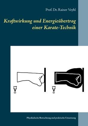 Kraftwirkung und Energieübertrag einer Karate-Technik von Veyhl,  Prof. Dr. Rainer