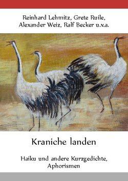 Kraniche landen von Becker,  Ralf, Lehmitz,  Reinhard, Ruile,  Grete, Weiz,  Alexander