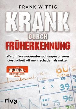 Krank durch Früherkennung von Wittig,  Frank