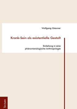 Krank-Sein als existentielle Gestalt von Gleixner,  Wolfgang