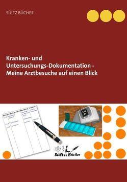 Kranken- und Untersuchungs-Dokumentation – Meine Arztbesuche auf einen Blick von Sültz,  Renate, Sültz,  Uwe H.