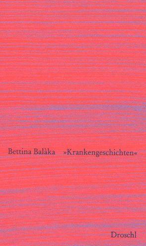 """""""Krankengeschichten"""" von Baláka,  Bettina"""