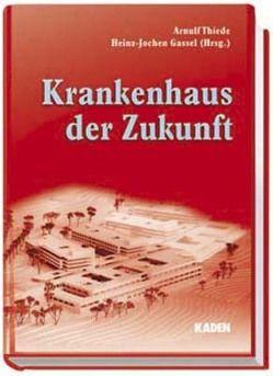 Krankenhaus der Zukunft von Gassel,  Heinz J, Thiede,  Arnulf