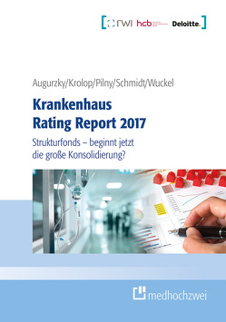 Krankenhaus Rating Report 2017 von Augurzky,  Boris, Krolop,  Sebastian, Pilny,  Adam, Schmidt,  Christoph M, Wuckel,  Christiane