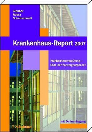 Krankenhaus-Report 2007 von Klauber,  Jürgen, Robra,  Bernt P, Schellschmidt,  Henner