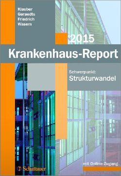 Krankenhaus-Report 2015 von Friedrich,  Joerg, Geraedts,  Max, Klauber,  Jürgen, Wasem,  Jürgen