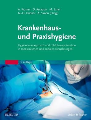 Krankenhaus- und Praxishygiene von Assadian,  Ojan, Exner,  Martin, Hübner,  Nils-Olaf, Kramer,  Axel, Simon,  Arne