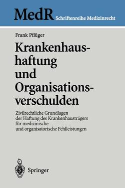 Krankenhaushaftung und Organisationsverschulden von Pflüger,  Frank