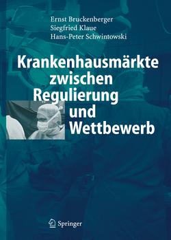 Krankenhausmärkte zwischen Regulierung und Wettbewerb von Brückenberger,  Ernst, Klaue,  Siegfried, Schwintowski,  Hans-Peter