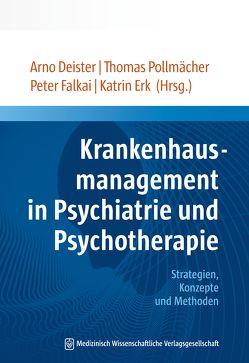 Krankenhausmanagement in Psychiatrie und Psychotherapie von Deister,  Arno, Erk,  Katrin, Falkai,  Peter, Pollmächer,  Thomas