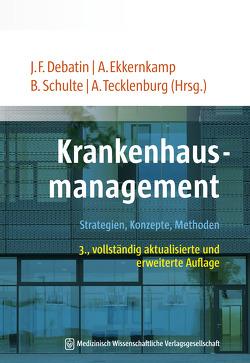Krankenhausmanagement von Debatin,  Jörg F, Ekkernkamp,  Axel, Schulte,  Barbara, Tecklenburg,  Andreas