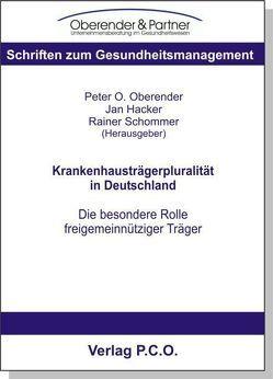 Krankenhausträgerpluralität in Deutschland – Die besondere Rolle freigemeinnütziger Träger von Hacker,  Jan, Oberender,  Peter O, Schommer,  Rainer