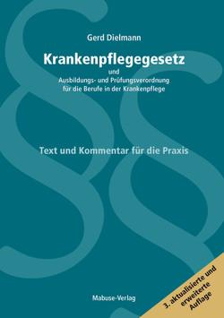 Krankenpflegegesetz und Ausbildungs- und Prüfungsverordnung für die Berufe in der Krankenpflege von Dielmann,  Gerd