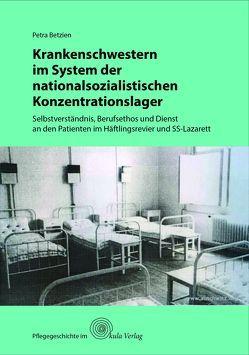 Krankenschwestern im System der nationalsozialistischen Konzentrationslager von Betzien,  Petra