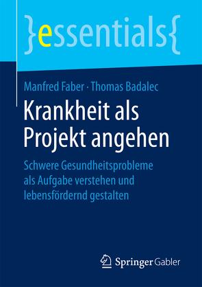 Krankheit als Projekt angehen von Badalec,  Thomas, Faber,  Manfred