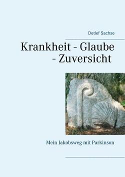 Krankheit – Glaube – Zuversicht von Sachse,  Detlef