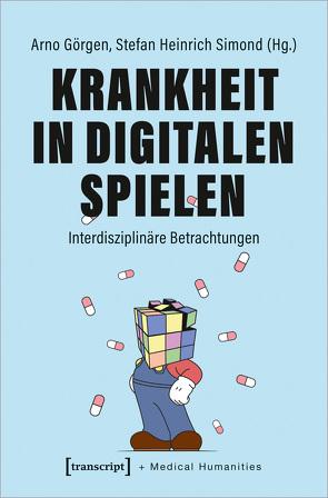 Krankheit in Digitalen Spielen von Görgen,  Arno, Simond,  Stefan Heinrich