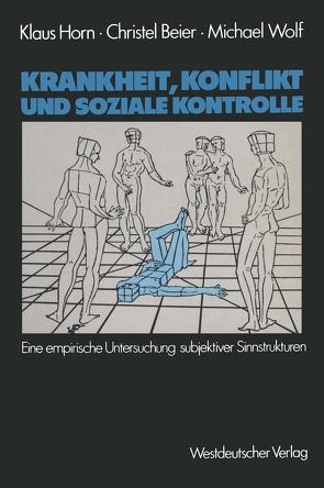 Krankheit, Konflikt und soziale Kontrolle von Beier,  Christel, Horn,  Klaus, Wolf,  Michael
