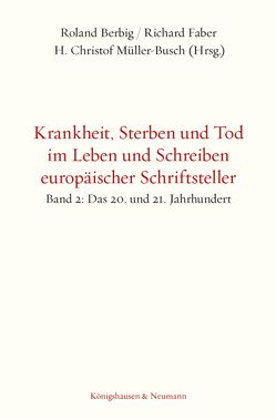 Krankheit, Sterben und Tod im Leben und Schreiben europäischer Schriftsteller von Berbig,  Roland, Faber,  Richard, Müller-Busch,  Christof