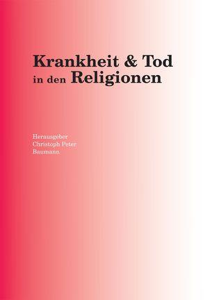 Krankheit & Tod in den Religionen von Baumann,  Christoph Peter