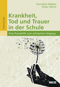 Krankheit, Tod und Trauer in der Schule von Weber,  Kornelia, Wirtz,  Peter