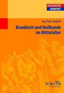 Krankheit und Heilkunde im Mittelalter von Jankrift,  Kay Peter, Kintzinger,  Martin