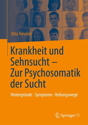 Krankheit und Sehnsucht – Zur Psychosomatik der Sucht von Teischel,  Otto