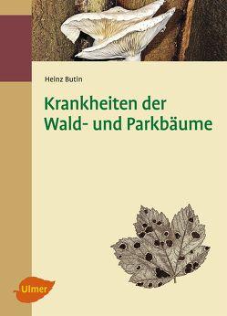 Krankheiten der Wald- und Parkbäume von Butin,  Prof. Dr. Heinz