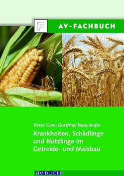 Krankheiten, Schädlinge und Nützlinge im Getreide- und Maisbau von Besenhofer,  Gottfried, Cate,  Peter