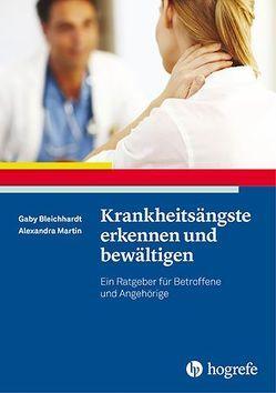 Krankheitsängste erkennen und bewältigen von Bleichhardt,  Gaby, Martin,  Alexandra